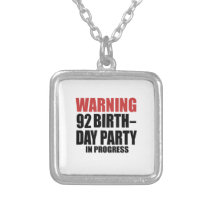 Warning 92 Birthday Party In Progress Silver Plated Necklace