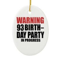 Warning 93 Birthday Party In Progress Ceramic Ornament