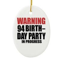 Warning 94 Birthday Party In Progress Ceramic Ornament