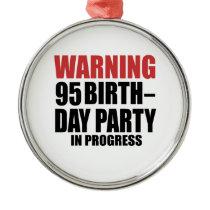 Warning 95 Birthday Party In Progress Metal Ornament