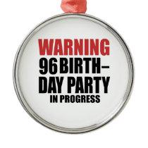 Warning 96 Birthday Party In Progress Metal Ornament