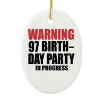 Warning 97 Birthday Party In Progress Ceramic Ornament