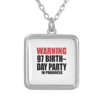 Warning 97 Birthday Party In Progress Silver Plated Necklace
