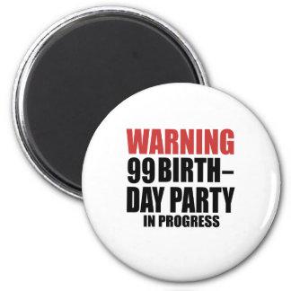 Warning 99 Birthday Party In Progress Magnet