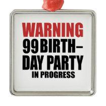 Warning 99 Birthday Party In Progress Metal Ornament