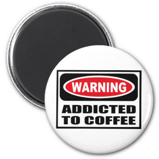 Warning ADDICTED TO COFFEE Magnet