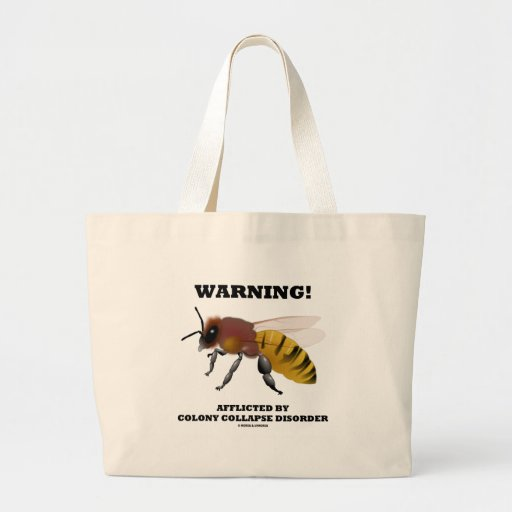 Warning! Afflicted By Colony Collapse Disorder Bags
