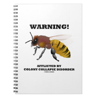 Warning! Afflicted By Colony Collapse Disorder Spiral Notebook