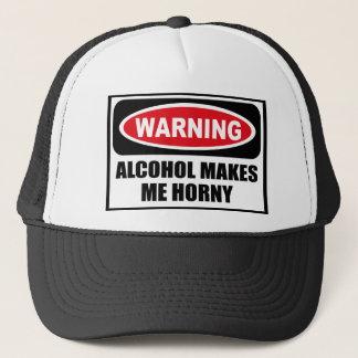 Warning ALCOHOL MAKES ME HORNY Hat