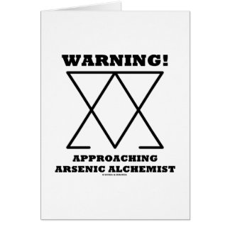 Warning! Approaching Arsenic Alchemist (Sign) Greeting Card