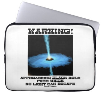 Warning! Approaching Black Hole No Light Escape Laptop Sleeves