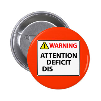 Warning - Attention Deficit Disorder Pinback Buttons