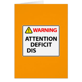 Warning - Attention Deficit Disorder Card