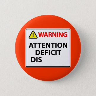 Warning - Attention Deficit Disorder Pinback Button