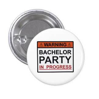 Warning Bachelor Party in Progress 1 Inch Round Button