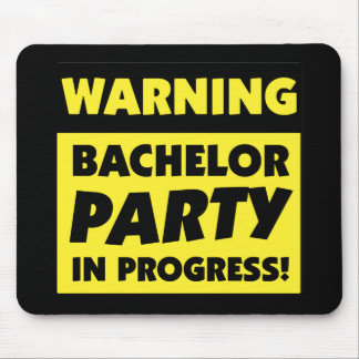 Warning Bachelor Party In Progress Mouse Pad