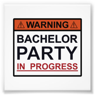 Warning Bachelor Party in Progress Art Photo
