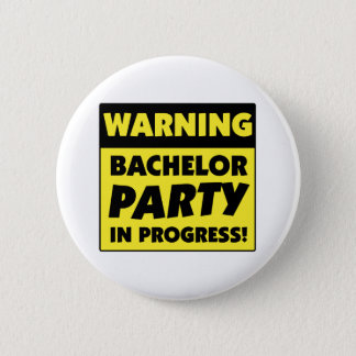 Warning Bachelor Party In Progress Pinback Button