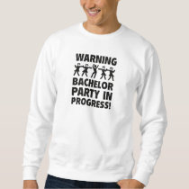 Warning Bachelor Party In Progress Sweatshirt