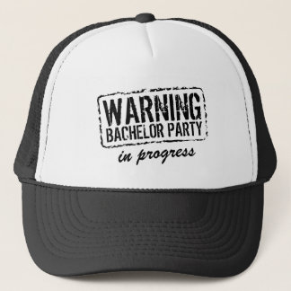 WARNING BACHELOR PARTY IN PROGRESS trucker hats