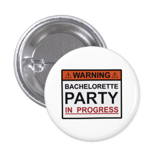 Warning Bachelorette Party in Progress 1 Inch Round Button