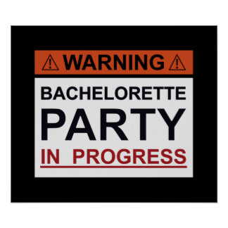 Warning Bachelorette Party In Progress Poster