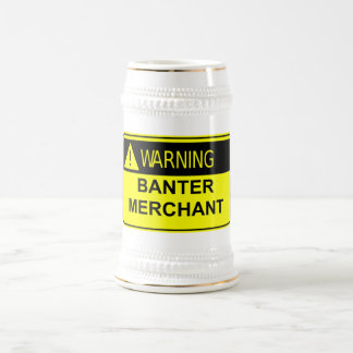 Warning Banter Merchant Funny Gift Beer Stein