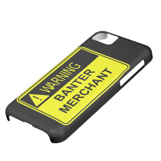 Warning Banter Merchant Funny Gift iPhone 5C Covers
