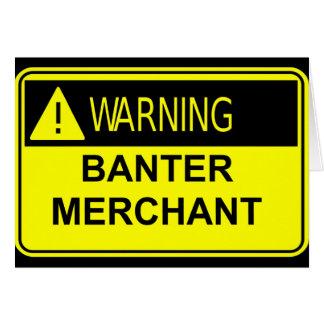 Warning Banter Merchant Greeting Card