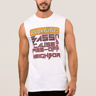 Warning: Bass can Cause Piss-off Neighbor Sleeveless Shirt