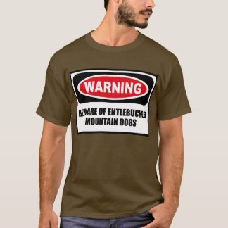Warning BEWARE OF ENTLEBUCHER MOUNTAIN DOGS Men's  T-Shirt
