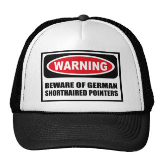 Warning BEWARE OF GERMAN SHORTHAIRED POINTERS Hat