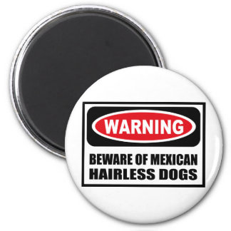 Warning BEWARE OF MEXICAN HAIRLESS DOGS Magnet