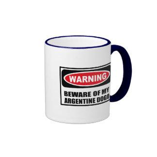 Warning BEWARE OF MY ARGENTINE DOGO Mug
