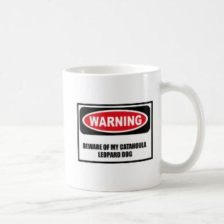 Warning BEWARE OF MY CATAHOULA LEOPARD DOG Mug