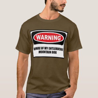 Warning BEWARE OF MY ENTLEBUCHER MOUNTAIN DOG Men' T-Shirt