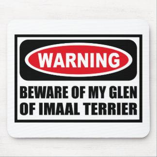 Warning BEWARE OF MY GLEN OF IMAAL TERRIER Mousepa Mouse Pad