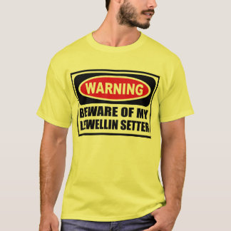 Warning BEWARE OF MY LLEWELLIN SETTER Men's T-Shir T-Shirt