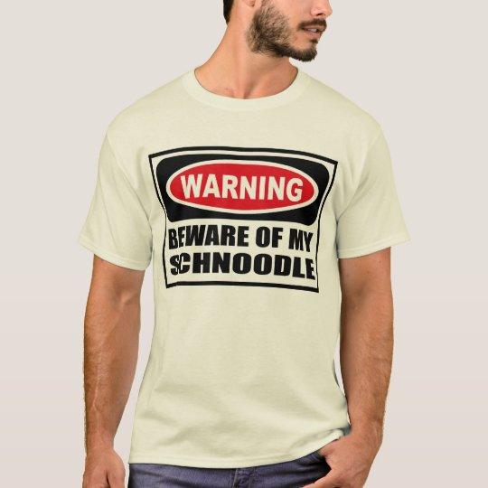 Warning BEWARE OF MY SCHNOODLE Men's T-Shirt