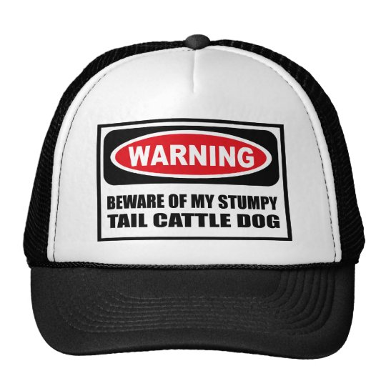Warning BEWARE OF MY STUMPY TAIL CATTLE DOG Hat