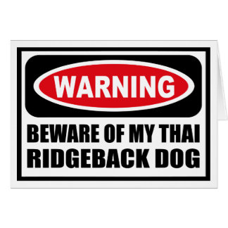 Warning BEWARE OF MY THAI RIDGEBACK DOG Greeting C Card