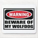 Warning BEWARE OF MY WOLFDOG Mousepad