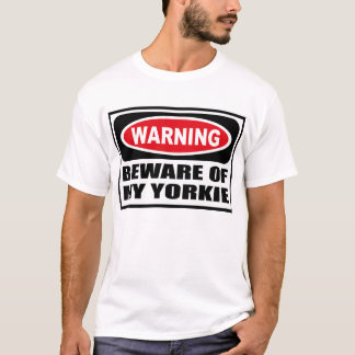 Warning BEWARE OF MY YORKIE T-Shirt