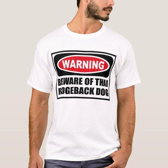 Warning BEWARE OF THAI RIDGEBACK DOG T-Shirt