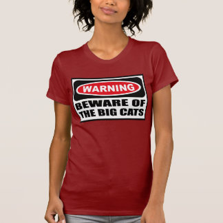 Warning BEWARE OF THE BIG CATS Women's Dark T-Shir T-Shirt