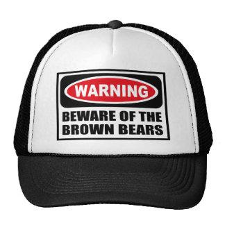 Warning BEWARE OF THE BROWN BEARS Hat