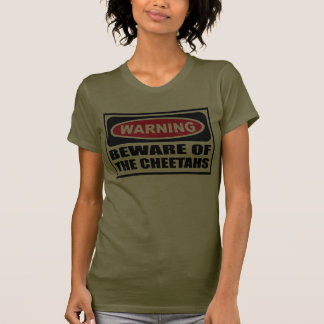 Warning BEWARE OF THE CHEETAHS Women's Dark T-Shir T-Shirt