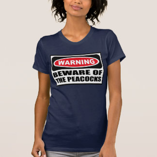 Warning BEWARE OF THE PEACOCKS Women's Dark T-Shir T-Shirt