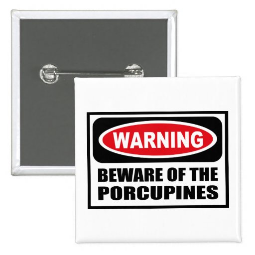 Warning BEWARE OF THE PORCUPINES Button