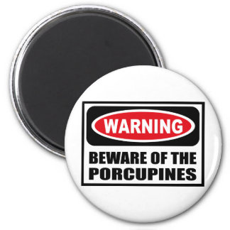 Warning BEWARE OF THE PORCUPINES Magnet
